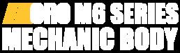 ORO M6 Series Mechanic Body text.